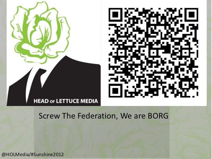Screw The Federation, We are BORG@HOLMedia/#Sunshine2012