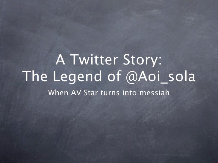 A Twitter Story: The Legend of @Aoi_sola    When AV Star turns into messiah
