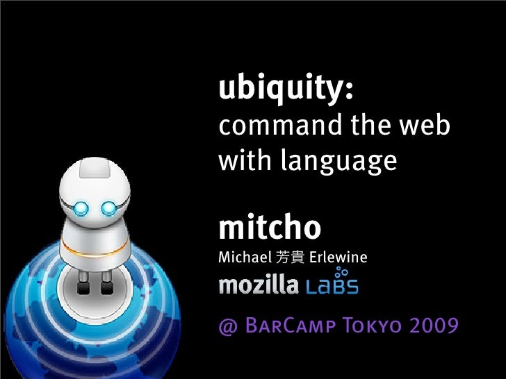 ubiquity: command the web with language  mitcho Michael   Erlewine    @ BarCamp Tokyo 2009