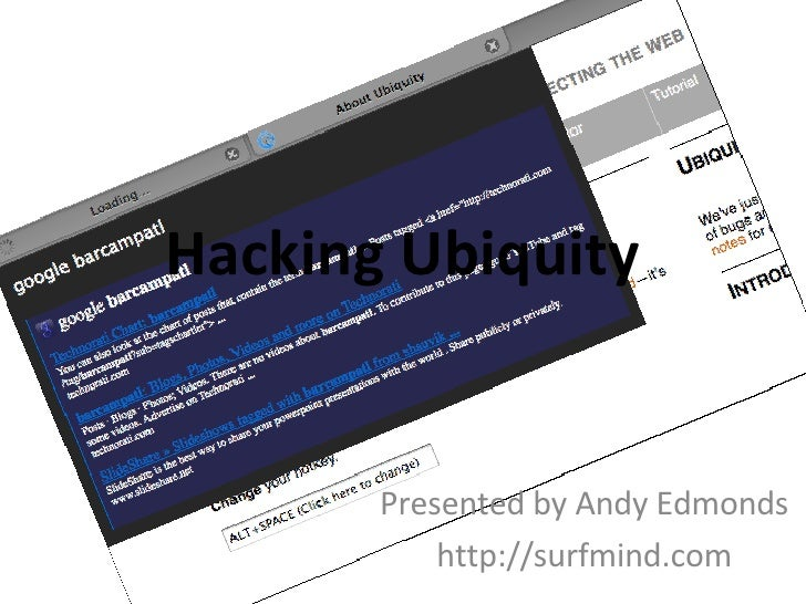 Hacking Ubiquity Presented by Andy Edmonds http://surfmind.com