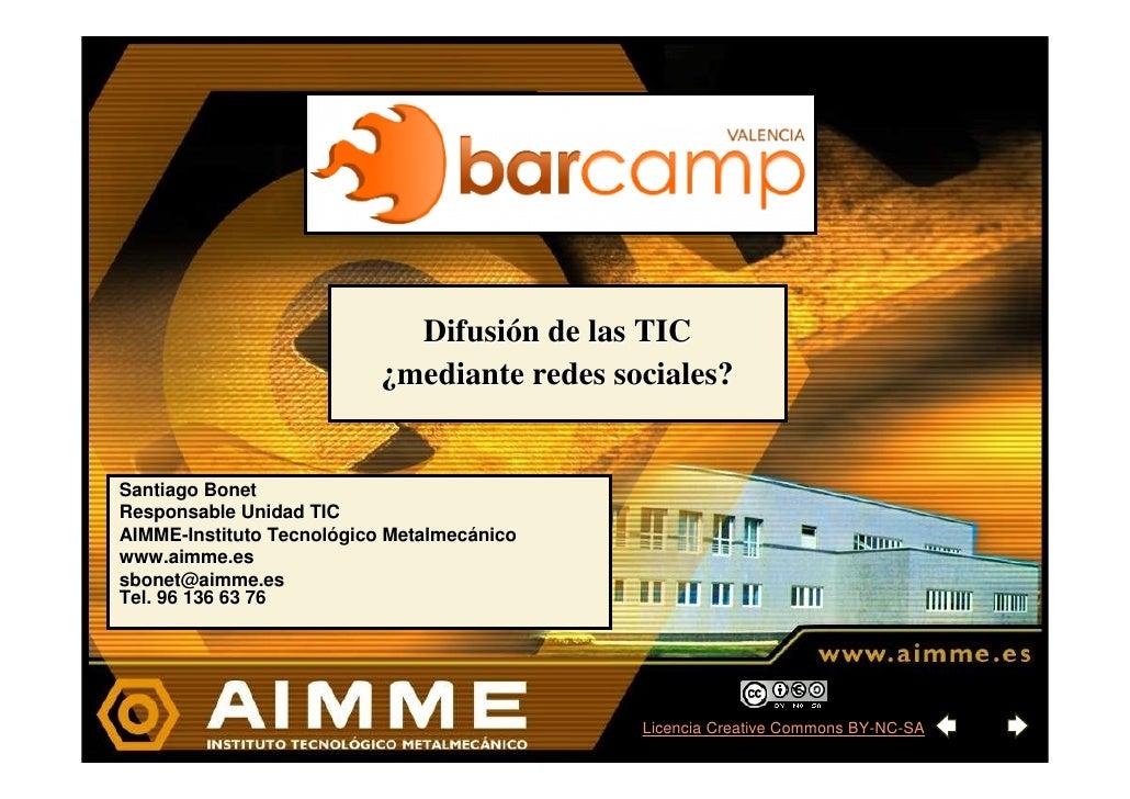 Difusión de las TIC                           ¿mediante redes sociales?   Santiago Bonet Responsable Unidad TIC AIMME-Inst...