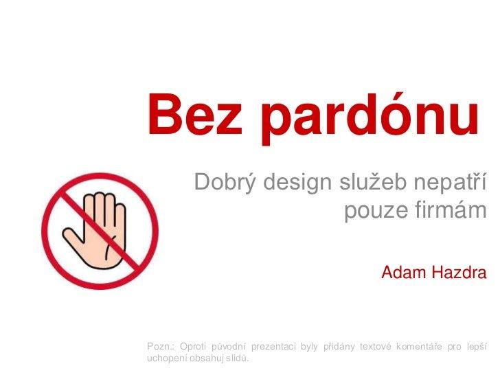 Bez pardónu         Dobrý design služeb nepatří                      pouze firmám                                         ...