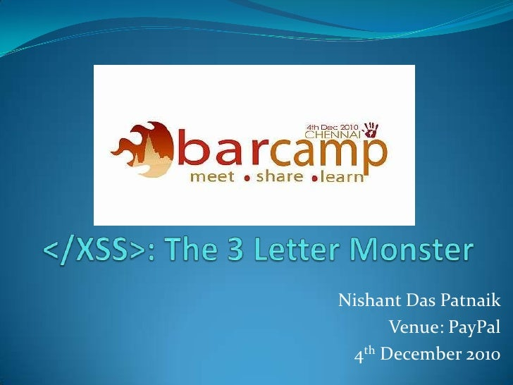 </XSS>: The 3 Letter Monster<br />Nishant Das Patnaik<br />Venue: PayPal<br />4th December 2010<br />