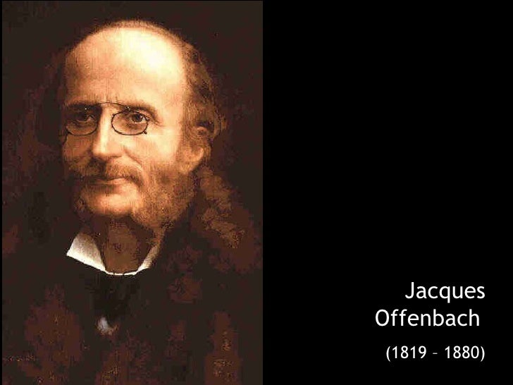 Jacques Offenbach   (1819 – 1880)