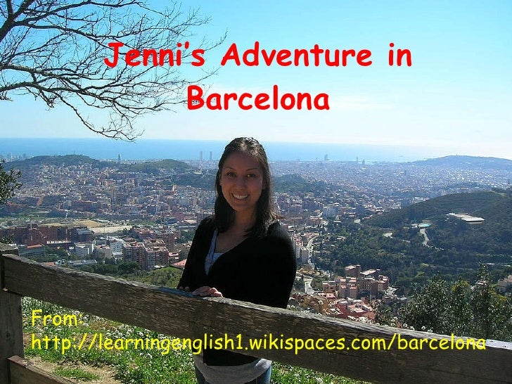 Jenni's Adventure in Barcelona From: http://learningenglish1.wikispaces.com/barcelona
