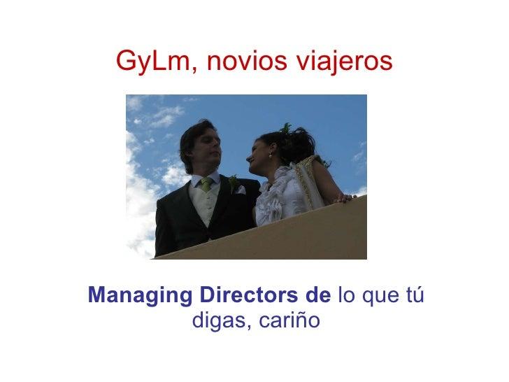 GyLm, novios viajeros Managing Directors de  lo que tú digas, cariño