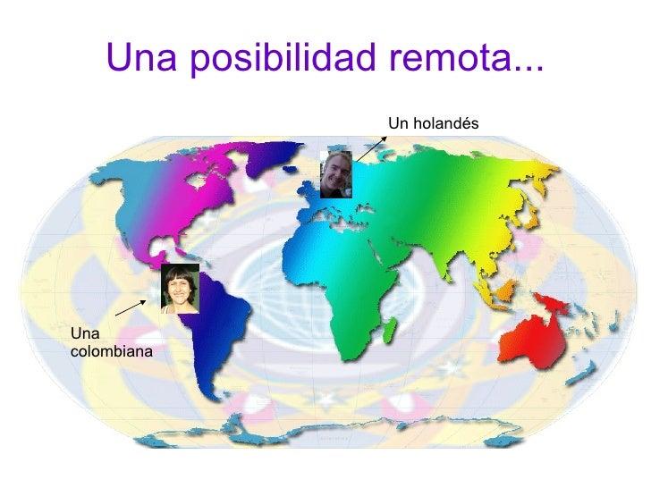 Una posibilidad remota... Un holandés Una colombiana