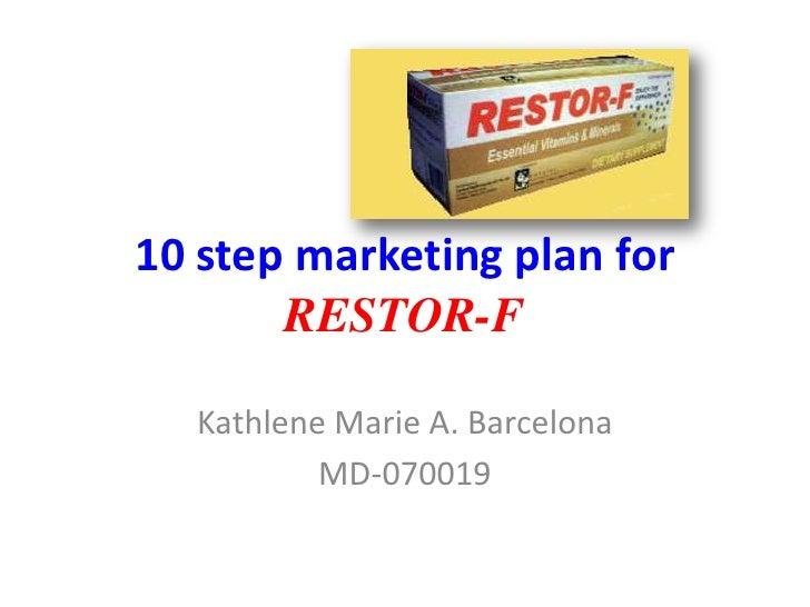 10 step marketing plan for RESTOR-F<br />Kathlene Marie A. Barcelona<br />MD-070019<br />