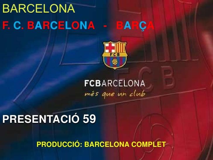 F. C. BARCELONA - BARÇAPRESENTACIÓ 59     PRODUCCIÓ: BARCELONA COMPLET