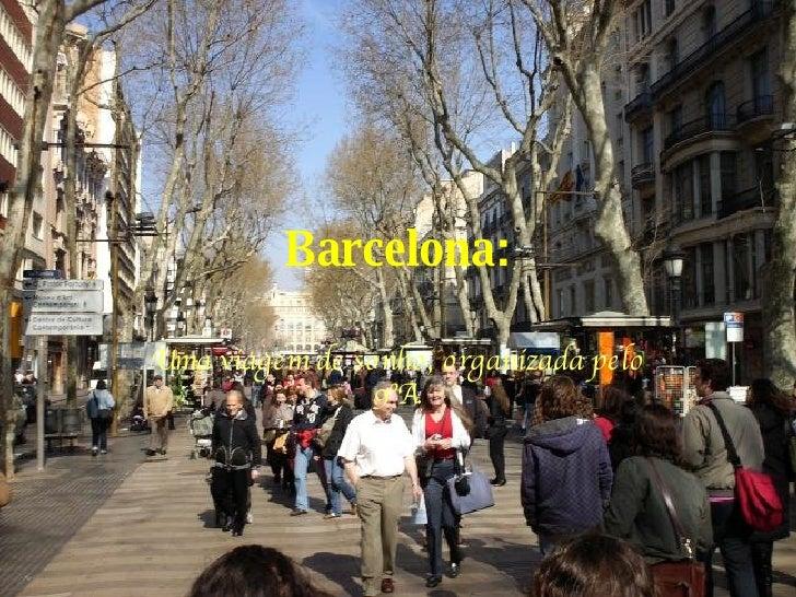 Barcelona: Uma viagem de sonho, organizada pelo 9ºA.