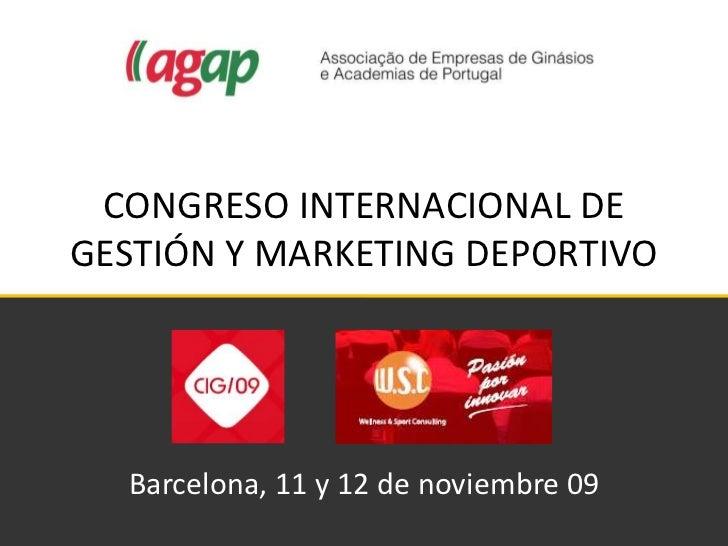 CONGRESO INTERNACIONAL DE GESTIÓN Y MARKETING DEPORTIVO<br />Barcelona, 11 y 12 de noviembre 09<br />