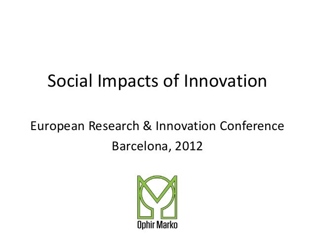 Social Impacts of InnovationEuropean Research & Innovation Conference             Barcelona, 2012