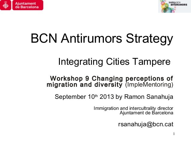 1 BCN Antirumors Strategy Integrating Cities Tampere Workshop 9 Changing perceptions of migration and diversity (ImpleMent...