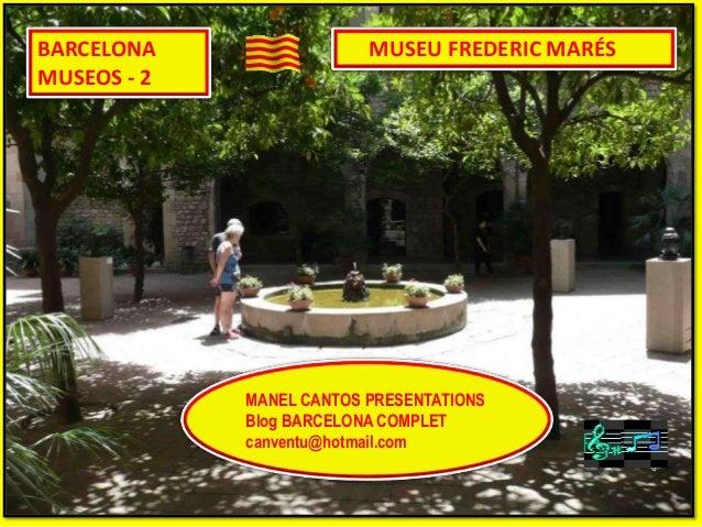 BARCELONA MUSEOS - 2 MUSEU FREDERIC MARÉS MANEL CANTOS PRESENTATIONS Blog BARCELONA COMPLET canventu@hotmail.com