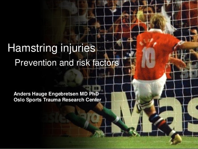 Hamstring injuries  Prevention and risk factors  Anders Hauge Engebretsen MD PhD Oslo Sports Trauma Research Center