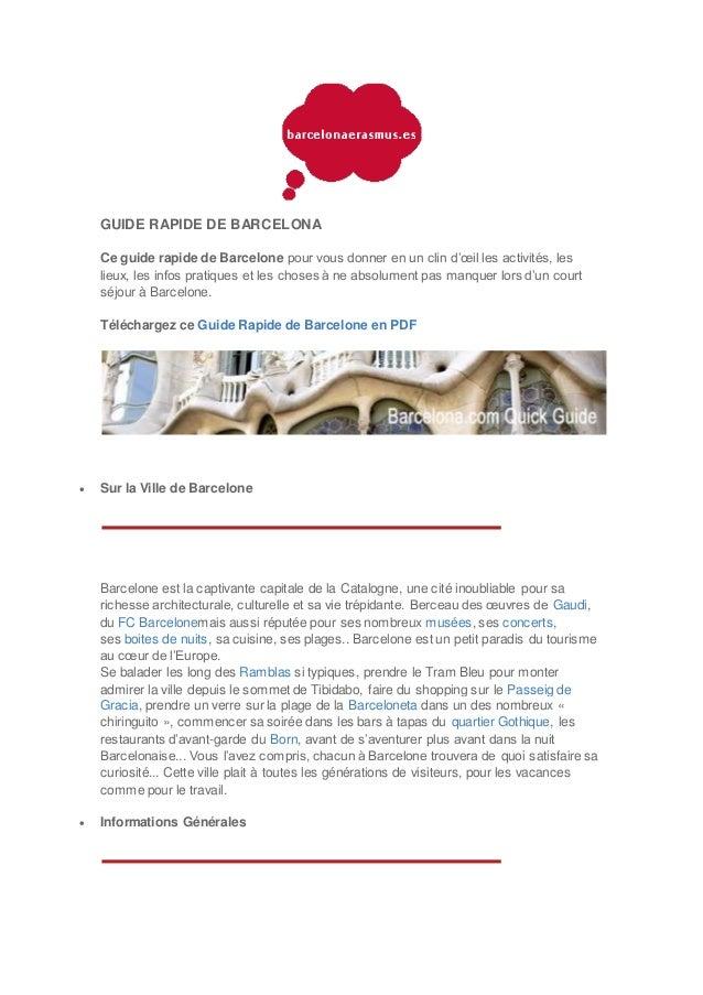 GUIDE RAPIDE DE BARCELONA Ce guide rapide de Barcelone pour vous donner en un clin d'œil les activités, les lieux, les inf...