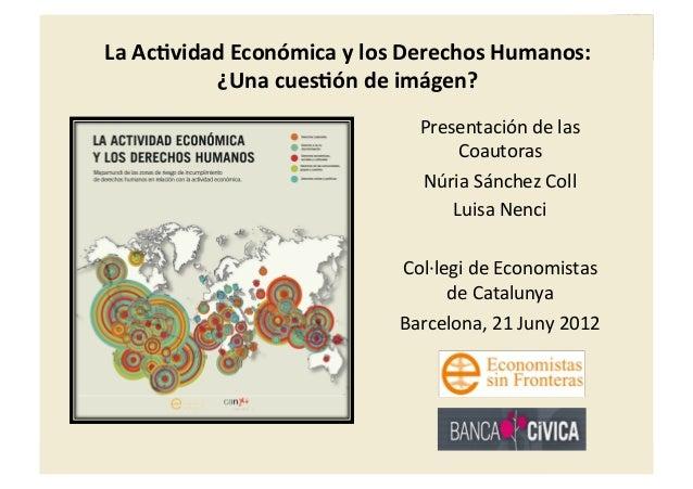 LaAc&vidadEconómicaylosDerechosHumanos:¿Unacues&óndeimagen?Col∙legideEconomistasdeCatalunya21Junio2012...