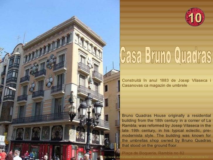 Construită în anul 1883 de Josep Vilaseca i Casanovas ca magazin de umbrele Bruno Quadras House originally a residential b...