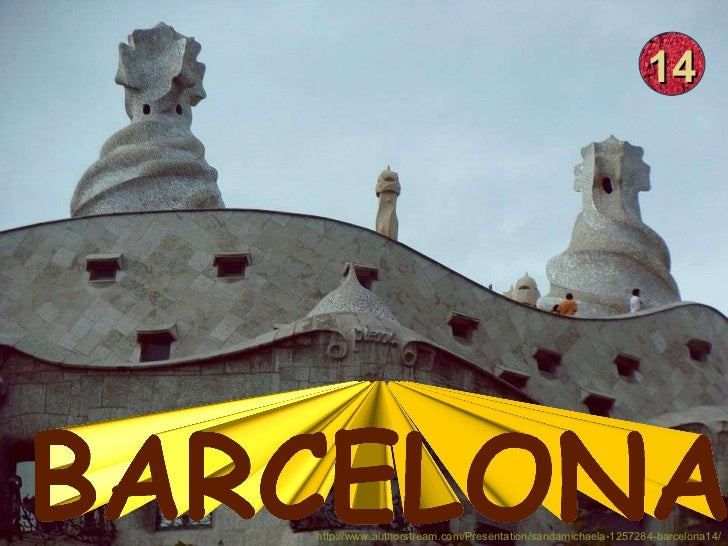BARCELONA 14 http://www.authorstream.com/Presentation/sandamichaela-1257284-barcelona14/