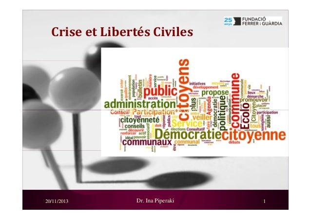 Crise et Libertés Civiles  Jornada Crisi i Llibertats Civils  20/11/2013  Dr. Ina Piperaki  1