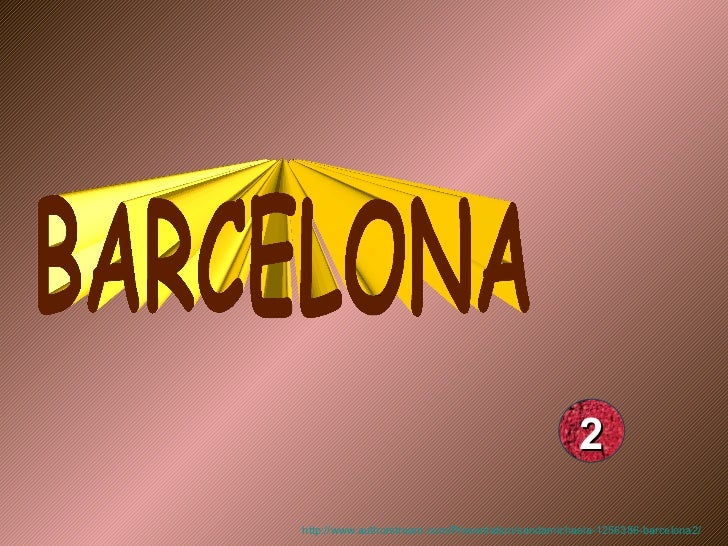 BARCELONA 2 http://www.authorstream.com/Presentation/sandamichaela-1256386-barcelona2/