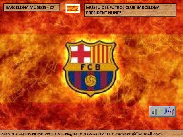 BARCELONA MUSEOS - 27  MUSEU DEL FUTBOL CLUB BARCELONA PRESIDENT NÚÑEZ  MANEL CANTOS PRESENTATIONS´ Blog BARCELONA COMPLET...