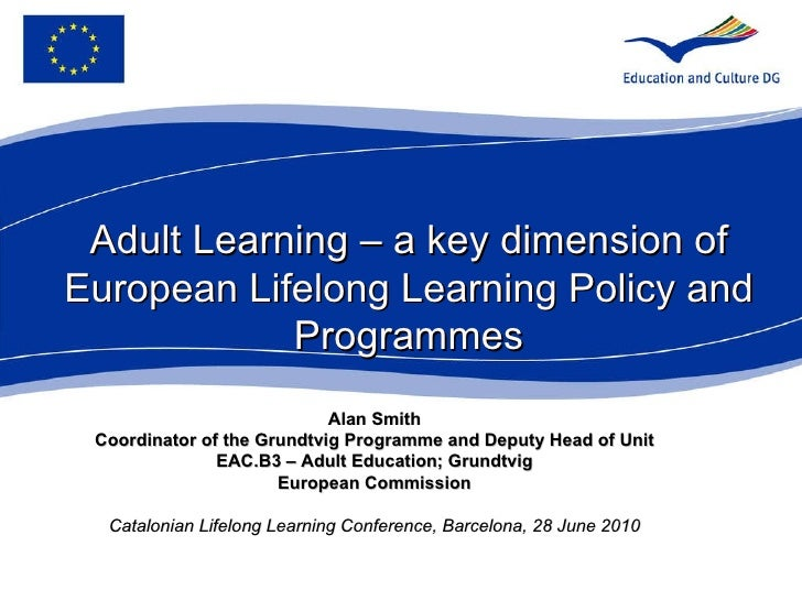 Alan Smith Coordinator of the Grundtvig Programme and   Deputy Head of Unit EAC.B3 – Adult Education; Grundtvig European C...