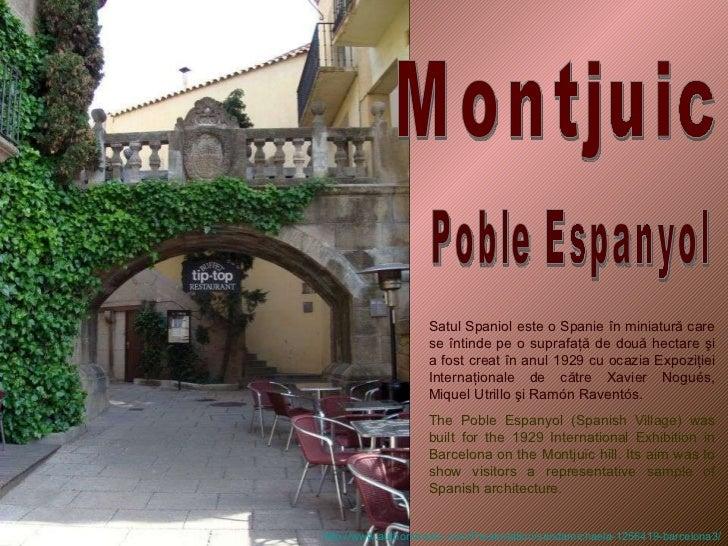 Poble Espanyol Satul Spaniol este o Spanie în miniatură care se întinde pe o suprafaţă de două hectare şi a fost creat în ...