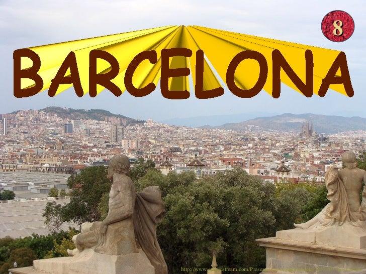 BARCELONA 8 http://www.authorstream.com/Presentation/sandamichaela-1257169-barcelona8/