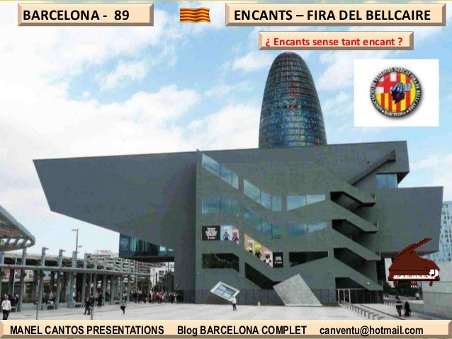 BARCELONA - 89  ENCANTS – FIRA DEL BELLCAIRE ¿ Encants sense tant encant ?  MANEL CANTOS PRESENTATIONS  Blog BARCELONA COM...