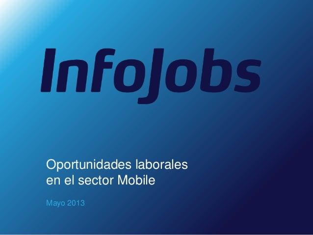 Mayo 2013Oportunidades laboralesen el sector Mobile