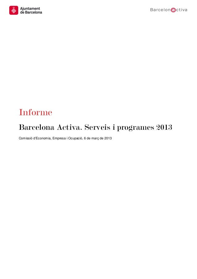 InformeBarcelona Activa. Serveis i programes 2013Comissió d'Economia, Empresa i Ocupació, 6 de març de 2013