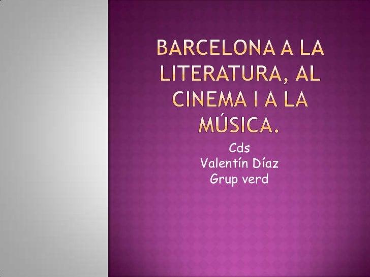 Barcelona a la literatura, al cinema i a la música.<br />Cds<br />Valentín Díaz<br />Grupverd<br />