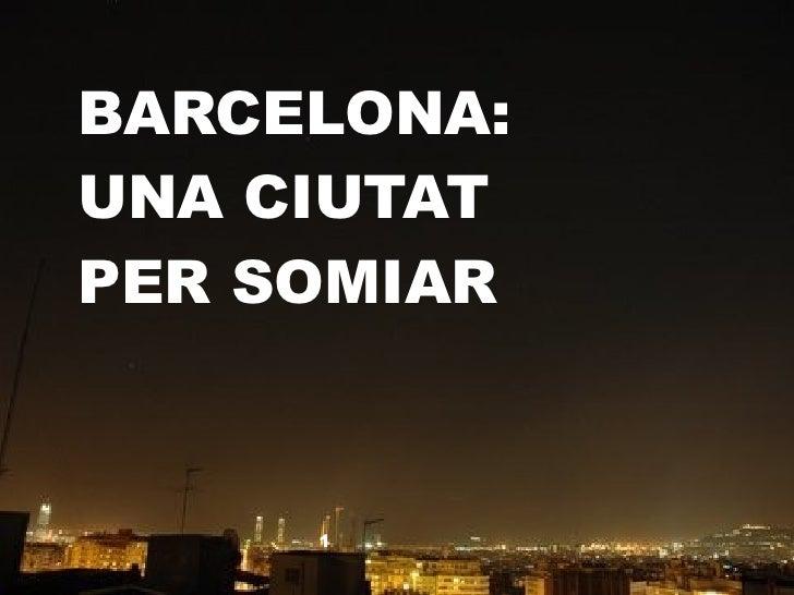 BARCELONA:     UNA CIUTAT     PER SOMIAR23/5/12 10:43   1   1
