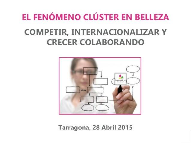 1 BEAUTY CLUSTER BARCELONA Ivan Borrego manager@beautyclusterbarcelona.com | Cosmética, belleza y salud Marzo 2015 EL FENÓ...