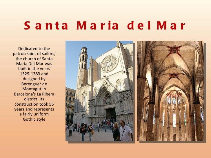 S a n t a M a r ia d e l M a r   Dedicated to thepatron saint of sailors,  the church of Santa  Maria Del Mar was   built ...