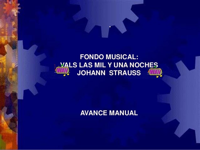.  FONDO MUSICAL: VALS LAS MIL Y UNA NOCHES JOHANN STRAUSS  AVANCE MANUAL
