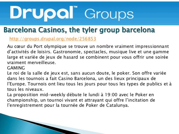 Barcelona Casinos, the tyler group barcelona  http://groups.drupal.org/node/256853 Au cœur du Port olympique se trouve un ...