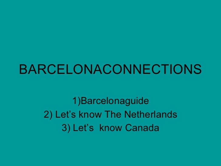BARCELONACONNECTIONS 1)Barcelonaguide 2) Let's know The Netherlands 3) Let's  know Canada
