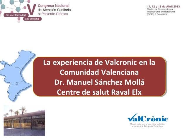 La experiencia de Valcronic en laLa experiencia de Valcronic en la     Comunidad Valenciana      Comunidad Valenciana   Dr...