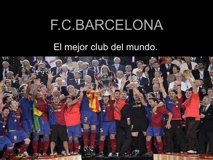 F.C.BARCELONA El mejor club del mundo.