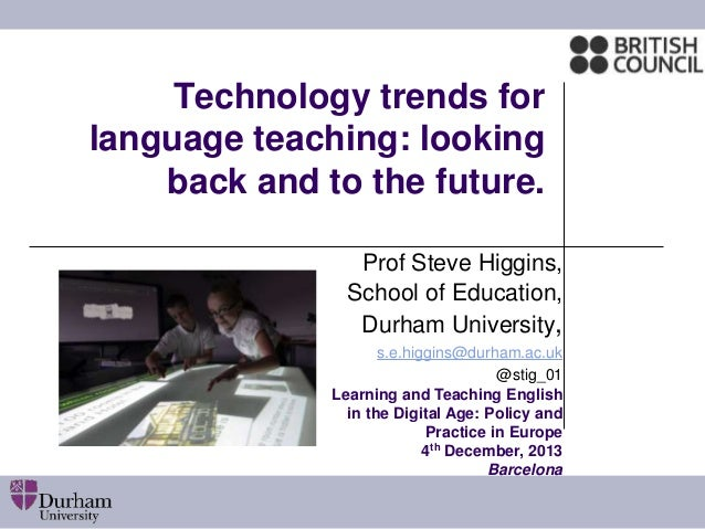 Technology trends for language teaching: looking back and to the future. Prof Steve Higgins, School of Education, Durham U...