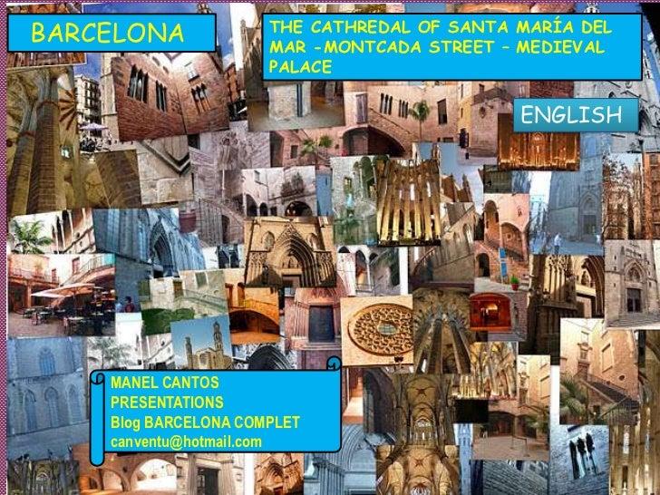 BARCELONA             THE CATHREDAL OF SANTA MARÍA DEL                      MAR -MONTCADA STREET – MEDIEVAL               ...
