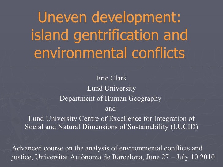 Uneven development: island gentrification and environmental conflicts Eric Clark Lund University Department of Human Geogr...