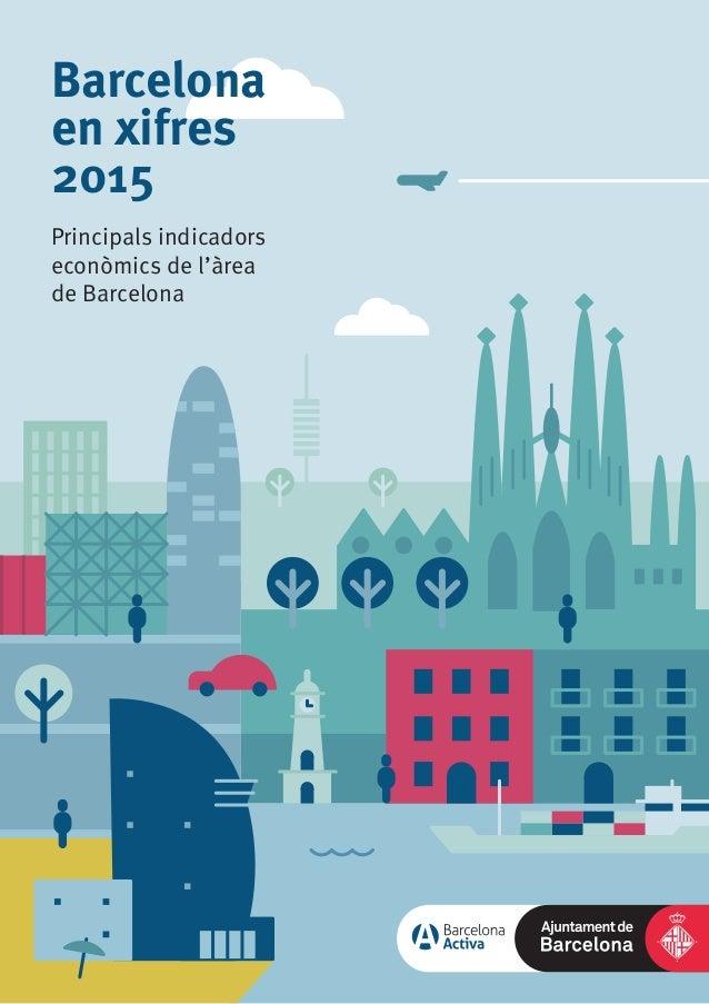 Barcelona en xifres 2015 Principals indicadors econòmics de l'àrea de Barcelona