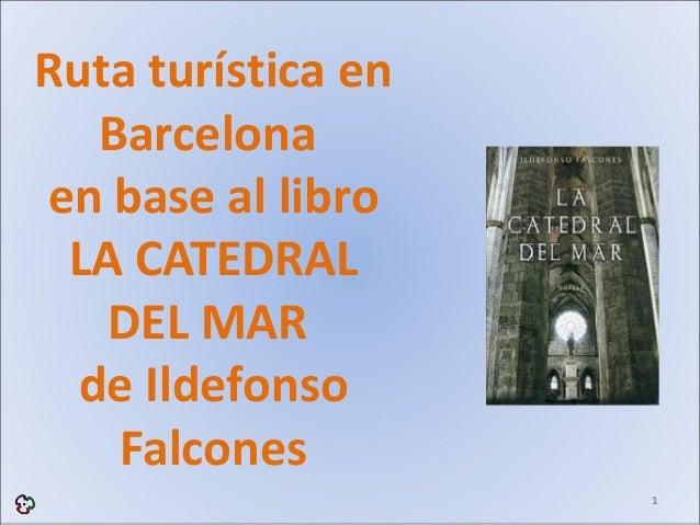 Ruta turística en   Barcelonaen base al libro LA CATEDRAL   DEL MAR  de Ildefonso    Falcones                    1