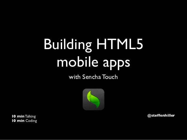 Building HTML5                   mobile apps                    with Sencha Touch10 min Talking                          @...