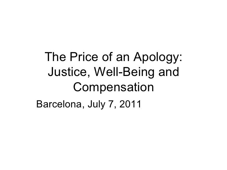The Price of an Apology: Justice, Well-Being and Compensation Barcelona, July 7, 2011