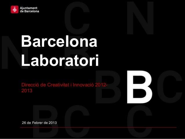 BarcelonaLaboratoriDirecció de Creativitat i Innovació 2012-201326 de Febrer de 2013