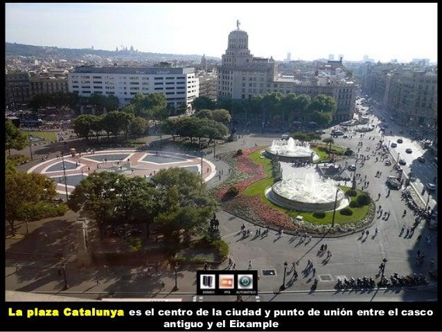 La plaza Catalunya es el centro de la ciudad y punto de unión entre el casco antiguo y el Eixample